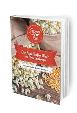 Popcornloop Rezeptbuch! Zahlreiche und köstliche Rezeptideen rund um Popcorn und jede Menge Inspiration auf 128 Seiten -